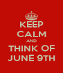 KEEP CALM AND THINK OF JUNE 9TH - Personalised Poster A4 size