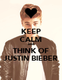 KEEP CALM and THINK OF JUSTIN BIEBER - Personalised Poster A4 size