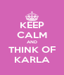 KEEP CALM AND THINK OF KARLA - Personalised Poster A4 size