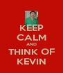 KEEP CALM AND THINK OF KEVIN - Personalised Poster A4 size