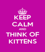 KEEP CALM AND THINK OF KITTENS - Personalised Poster A4 size