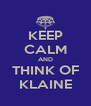 KEEP CALM AND THINK OF KLAINE - Personalised Poster A4 size