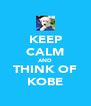 KEEP CALM AND THINK OF KOBE - Personalised Poster A4 size