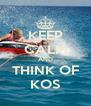 KEEP CALM AND THINK OF KOS - Personalised Poster A4 size