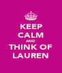 KEEP CALM AND THINK OF LAUREN - Personalised Poster A4 size
