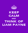 KEEP CALM AND THINK OF LIAM PAYNE - Personalised Poster A4 size