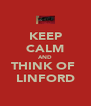 KEEP CALM AND THINK OF  LINFORD - Personalised Poster A4 size
