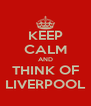 KEEP CALM AND THINK OF LIVERPOOL - Personalised Poster A4 size