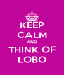 KEEP CALM AND THINK OF LOBO - Personalised Poster A4 size