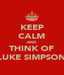 KEEP CALM AND THINK OF LUKE SIMPSON - Personalised Poster A4 size