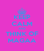 KEEP CALM AND THINK OF MAGAA - Personalised Poster A4 size