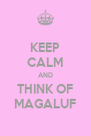 KEEP CALM AND THINK OF MAGALUF - Personalised Poster A4 size