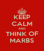 KEEP CALM AND THINK OF MARBS - Personalised Poster A4 size