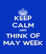 KEEP CALM AND THINK OF MAY WEEK - Personalised Poster A4 size