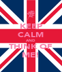 KEEP CALM AND THINK OF ME! - Personalised Poster A4 size