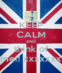 KEEP CALM AND think of me!! xxxxxxx - Personalised Poster A4 size