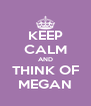 KEEP CALM AND THINK OF MEGAN - Personalised Poster A4 size