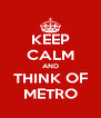 KEEP CALM AND THINK OF METRO - Personalised Poster A4 size