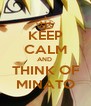 KEEP CALM AND  THINK OF MINATO - Personalised Poster A4 size