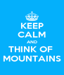 KEEP CALM AND THINK OF  MOUNTAINS - Personalised Poster A4 size