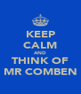KEEP CALM AND THINK OF MR COMBEN - Personalised Poster A4 size