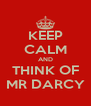 KEEP CALM AND THINK OF MR DARCY - Personalised Poster A4 size
