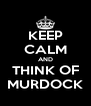 KEEP CALM AND THINK OF MURDOCK - Personalised Poster A4 size