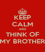 KEEP CALM AND THINK OF MY BROTHER - Personalised Poster A4 size