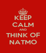 KEEP CALM AND THINK OF NATMO - Personalised Poster A4 size