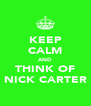 KEEP CALM AND THINK OF NICK CARTER - Personalised Poster A4 size