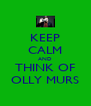 KEEP CALM AND THINK OF OLLY MURS - Personalised Poster A4 size