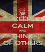 KEEP CALM AND THINK OF OTHERS - Personalised Poster A4 size