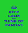 KEEP CALM AND THINK OF PANDAS - Personalised Poster A4 size