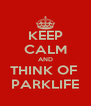 KEEP CALM AND THINK OF  PARKLIFE - Personalised Poster A4 size