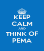 KEEP CALM AND THINK OF PEMA - Personalised Poster A4 size