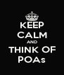 KEEP CALM AND THINK OF POAs - Personalised Poster A4 size