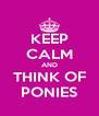 KEEP CALM AND THINK OF PONIES - Personalised Poster A4 size