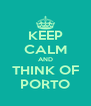 KEEP CALM AND THINK OF PORTO - Personalised Poster A4 size
