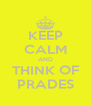KEEP CALM AND THINK OF PRADES - Personalised Poster A4 size