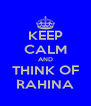 KEEP CALM AND THINK OF RAHINA - Personalised Poster A4 size
