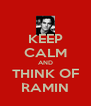 KEEP CALM AND THINK OF RAMIN - Personalised Poster A4 size