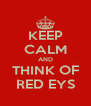 KEEP CALM AND THINK OF RED EYS - Personalised Poster A4 size