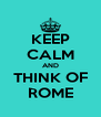 KEEP CALM AND THINK OF ROME - Personalised Poster A4 size