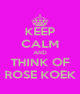 KEEP CALM AND THINK OF ROSE KOEK - Personalised Poster A4 size