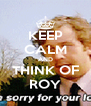 KEEP CALM AND THINK OF ROY - Personalised Poster A4 size