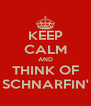 KEEP CALM AND THINK OF SCHNARFIN' - Personalised Poster A4 size