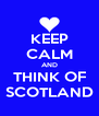KEEP CALM AND THINK OF SCOTLAND - Personalised Poster A4 size