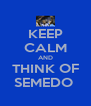 KEEP CALM AND THINK OF SEMEDO  - Personalised Poster A4 size