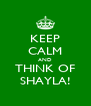 KEEP CALM AND THINK OF SHAYLA! - Personalised Poster A4 size