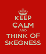 KEEP CALM AND THINK OF SKEGNESS - Personalised Poster A4 size